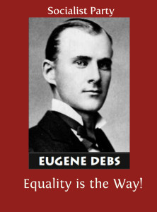 Eugene V Debs, Socialist Party presidential candidate in 1904, 1908, 1912, 1920